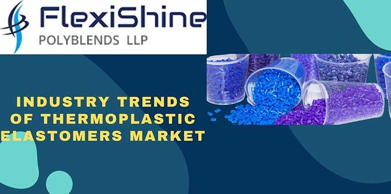 Industry Trends Of Thermoplastic Elastomers Market